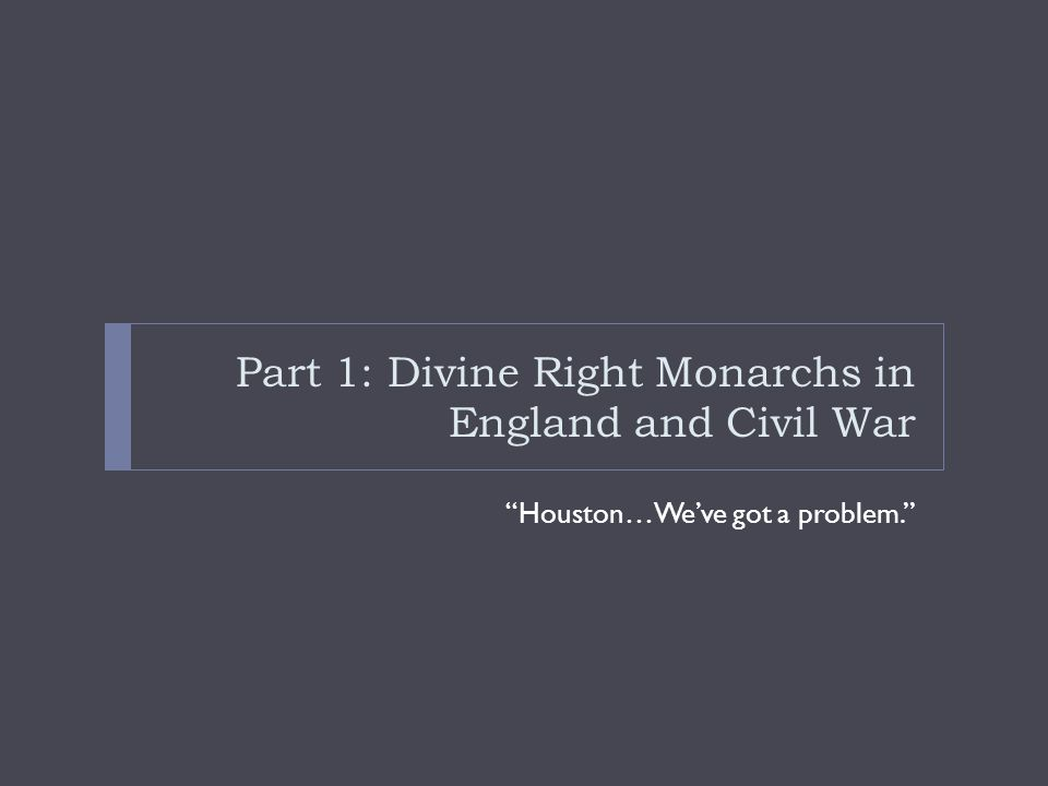 "Part 1: Divine Right Monarchs in England and Civil War ""Houston…We've got a problem."""