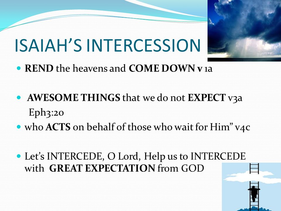 HIS INCARNATION God's Visitation – THY PRESENCE v1a God's Power – MOUNTAINS QUAKE v1b God's Glory – NAME KNOWN/NATIONS TREMBLE v2b,c Let's INTERCEDE – O Lord, RELEASE your AWESOME PRESENCE