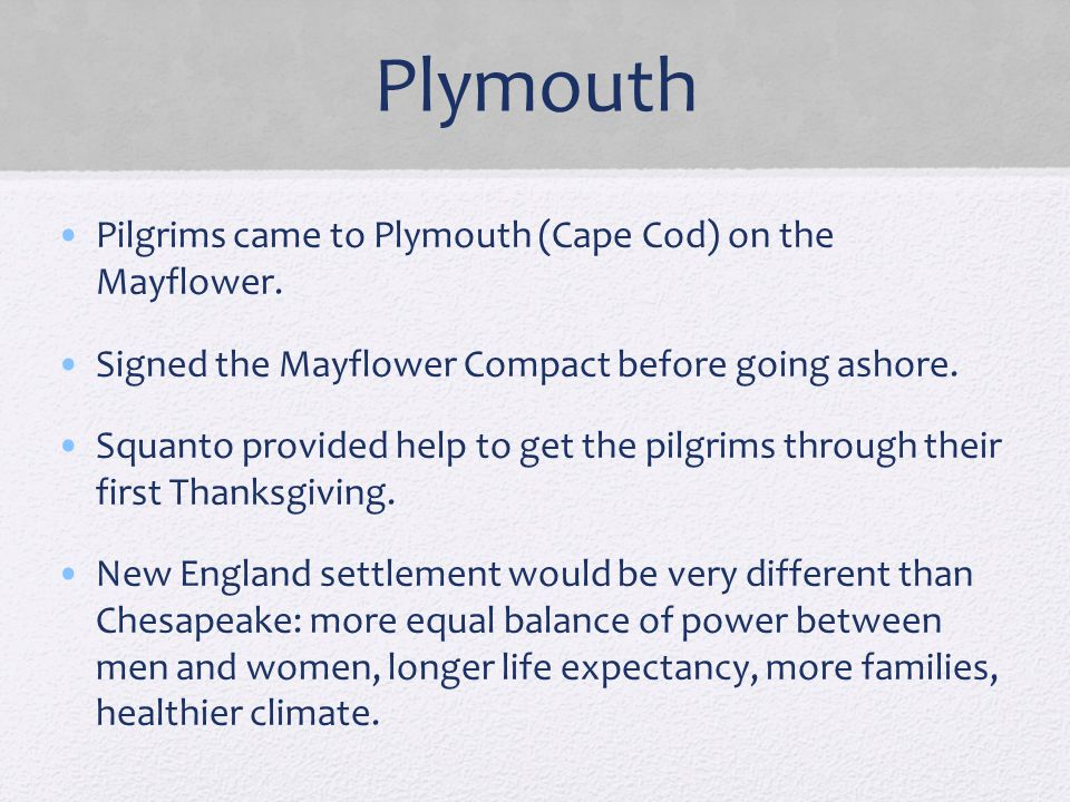 Plymouth Pilgrims came to Plymouth (Cape Cod) on the Mayflower. Signed the Mayflower Compact before going ashore. Squanto provided help to get the pil