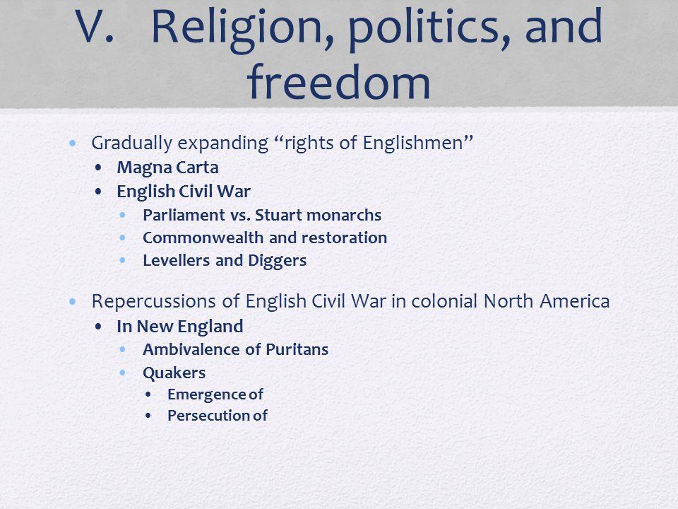 "V. Religion, politics, and freedom Gradually expanding ""rights of Englishmen"" Magna Carta English Civil War Parliament vs. Stuart monarchs Commonwealt"
