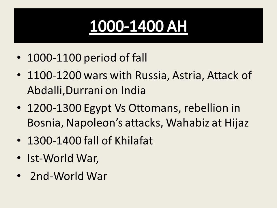 1000-1100 period of fall 1100-1200 wars with Russia, Astria, Attack of Abdalli,Durrani on India 1200-1300 Egypt Vs Ottomans, rebellion in Bosnia, Napo