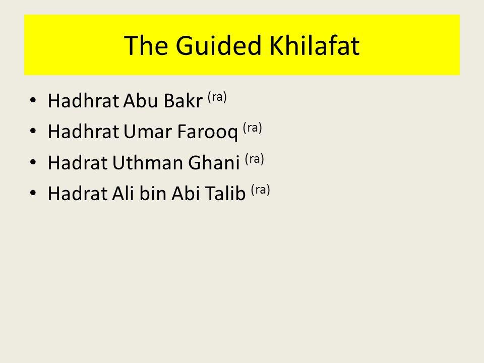 The Guided Khilafat Hadhrat Abu Bakr (ra) Hadhrat Umar Farooq (ra) Hadrat Uthman Ghani (ra) Hadrat Ali bin Abi Talib (ra)