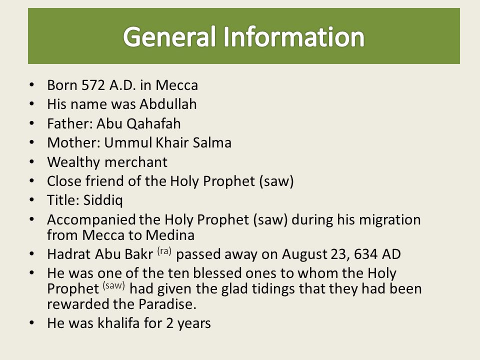 Born 572 A.D. in Mecca His name was Abdullah Father: Abu Qahafah Mother: Ummul Khair Salma Wealthy merchant Close friend of the Holy Prophet (saw) Tit