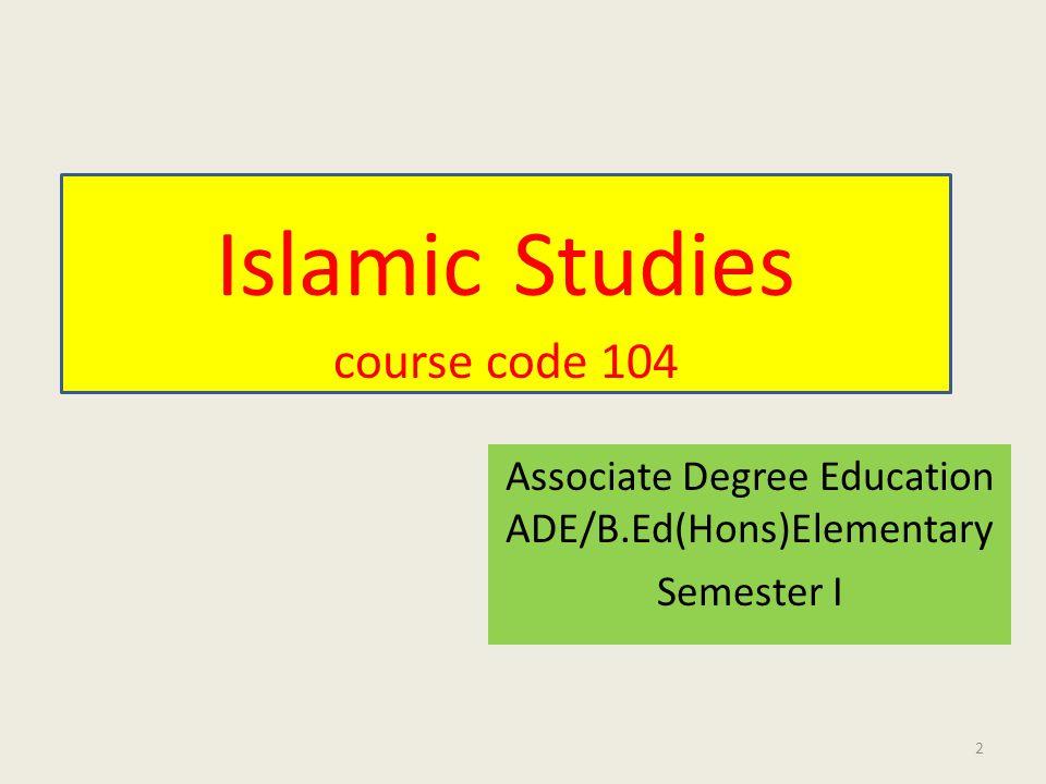 Islamic Studies course code 104 Associate Degree Education ADE/B.Ed(Hons)Elementary Semester I 2