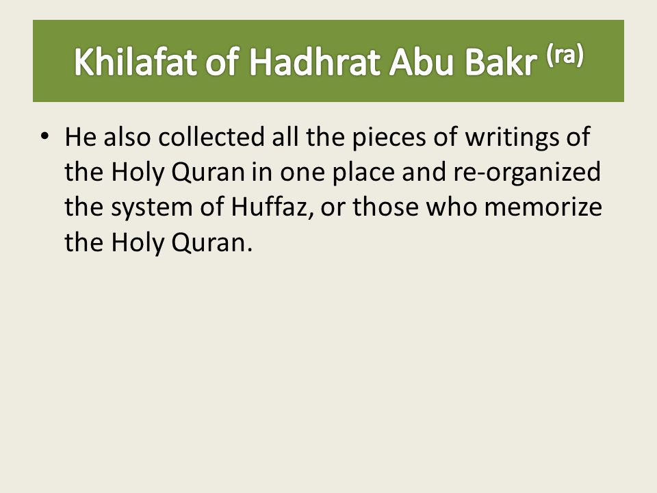 He also collected all the pieces of writings of the Holy Quran in one place and re-organized the system of Huffaz, or those who memorize the Holy Qura