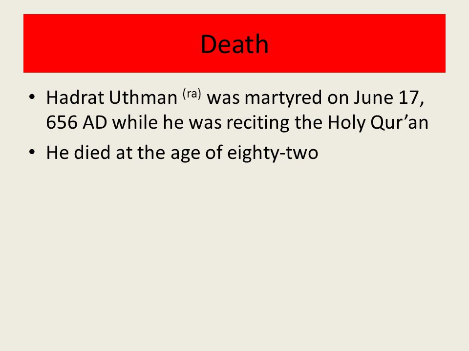 Death Hadrat Uthman (ra) was martyred on June 17, 656 AD while he was reciting the Holy Qur'an He died at the age of eighty-two