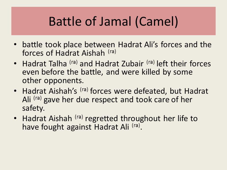 Battle of Jamal (Camel) battle took place between Hadrat Ali's forces and the forces of Hadrat Aishah (ra) Hadrat Talha (ra) and Hadrat Zubair (ra) le