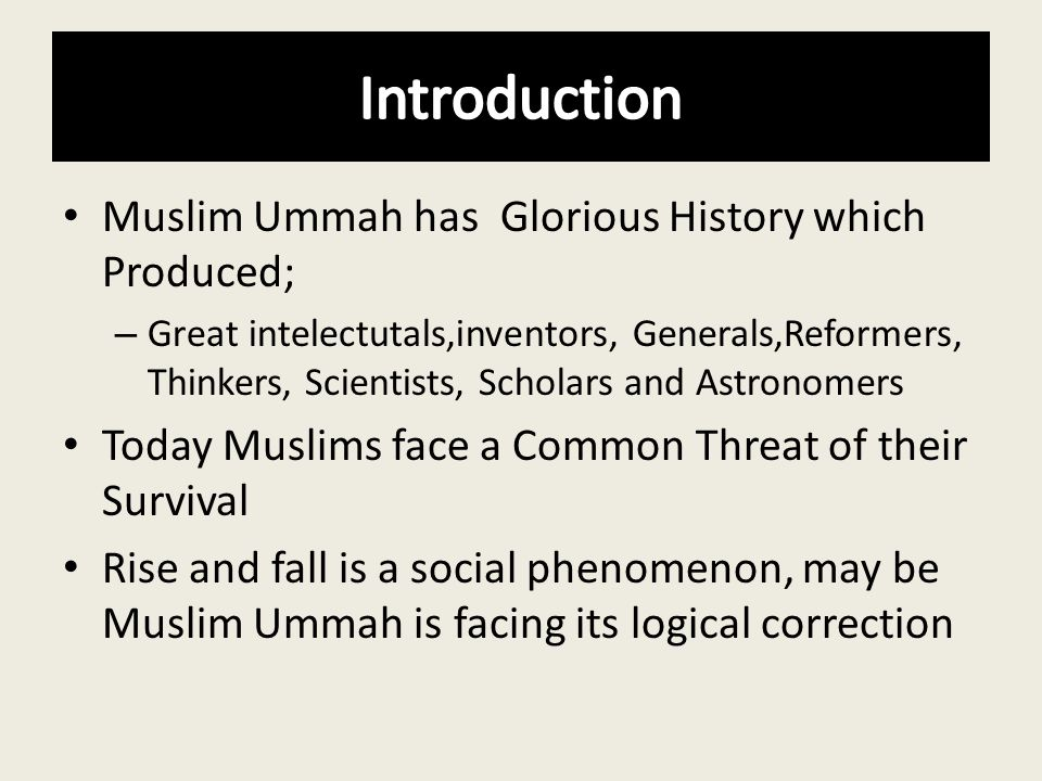 Muslim Ummah has Glorious History which Produced; – Great intelectutals,inventors, Generals,Reformers, Thinkers, Scientists, Scholars and Astronomers