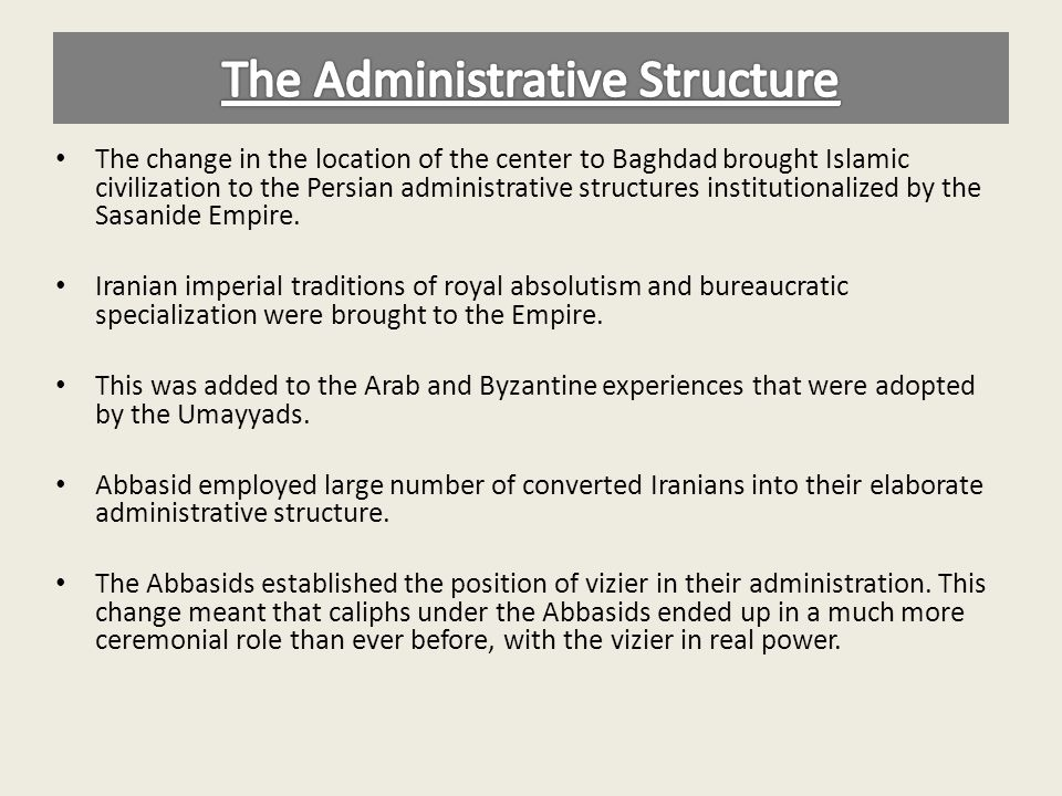 The change in the location of the center to Baghdad brought Islamic civilization to the Persian administrative structures institutionalized by the Sas