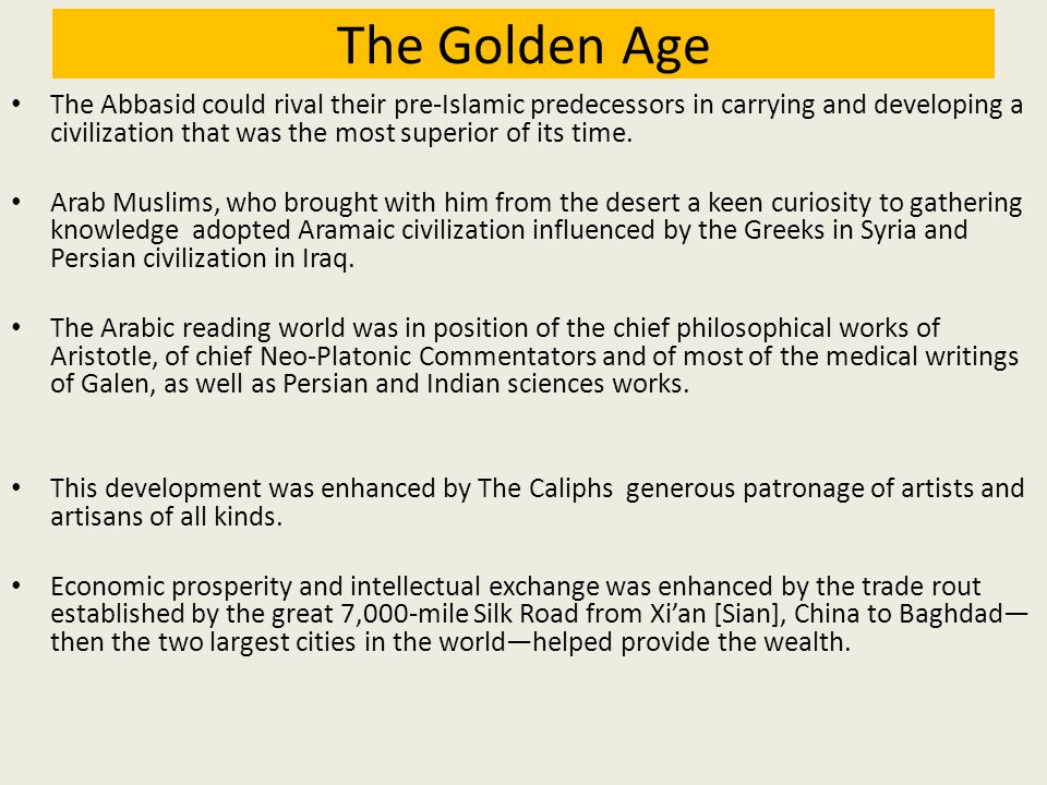 The Golden Age The Abbasid could rival their pre-Islamic predecessors in carrying and developing a civilization that was the most superior of its time