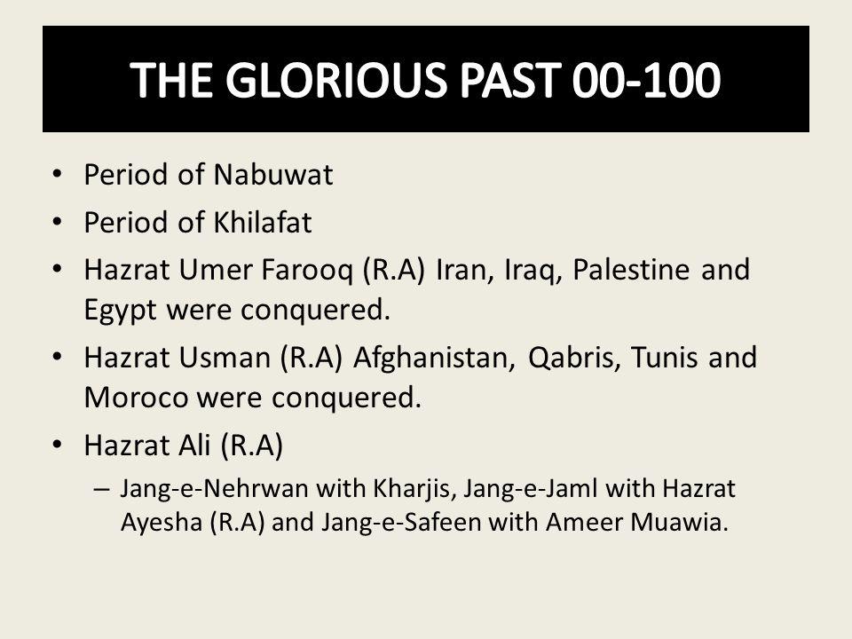 Period of Nabuwat Period of Khilafat Hazrat Umer Farooq (R.A) Iran, Iraq, Palestine and Egypt were conquered. Hazrat Usman (R.A) Afghanistan, Qabris,