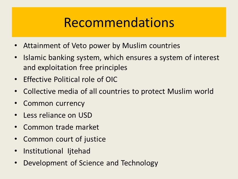 Recommendations Attainment of Veto power by Muslim countries Islamic banking system, which ensures a system of interest and exploitation free principl