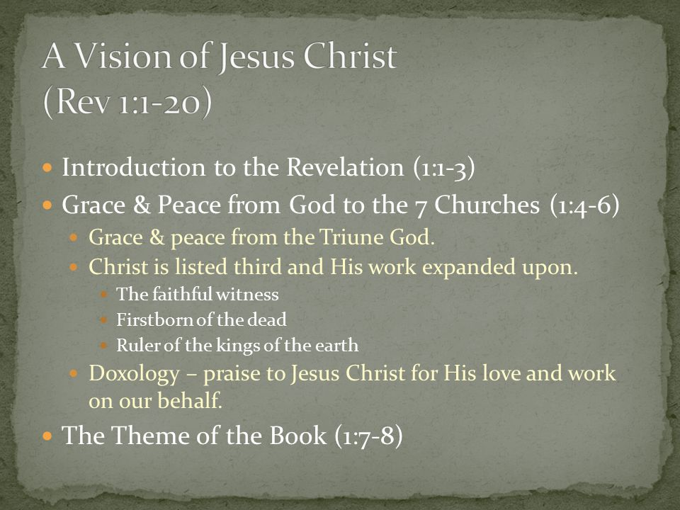 Introduction to the Revelation (1:1-3) Grace & Peace from God to the 7 Churches (1:4-6) Grace & peace from the Triune God.