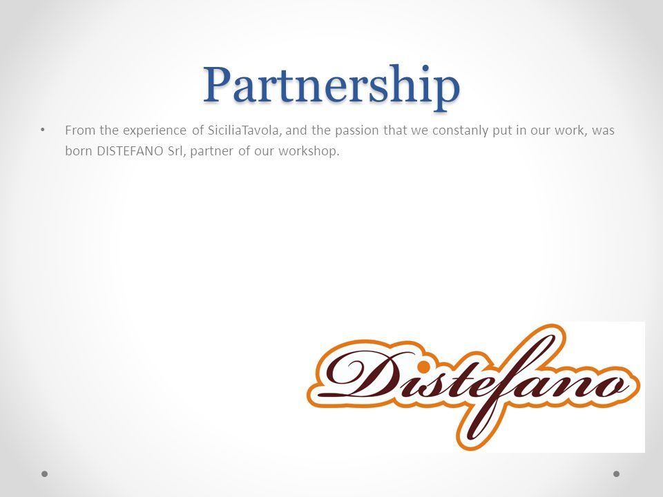 Partnership From the experience of SiciliaTavola, and the passion that we constanly put in our work, was born DISTEFANO Srl, partner of our workshop.
