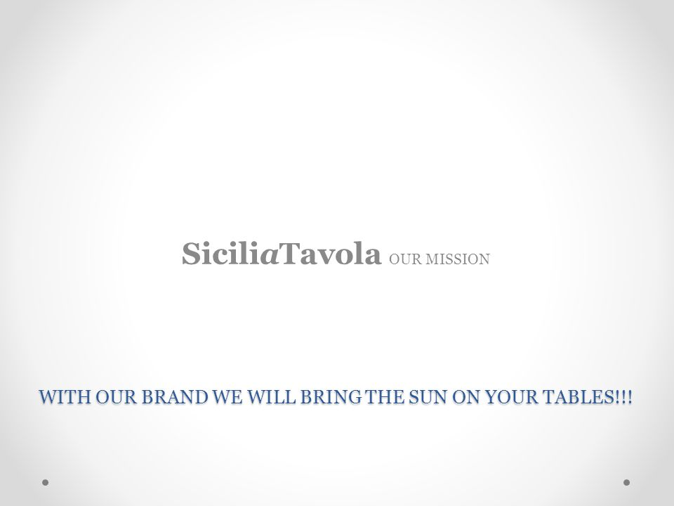 WITH OUR BRAND WE WILL BRING THE SUN ON YOUR TABLES!!! SiciliaTavola OUR MISSION