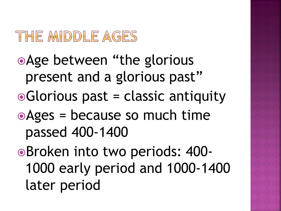 " Age between ""the glorious present and a glorious past""  Glorious past = classic antiquity  Ages = because so much time passed 400-1400  Broken in"