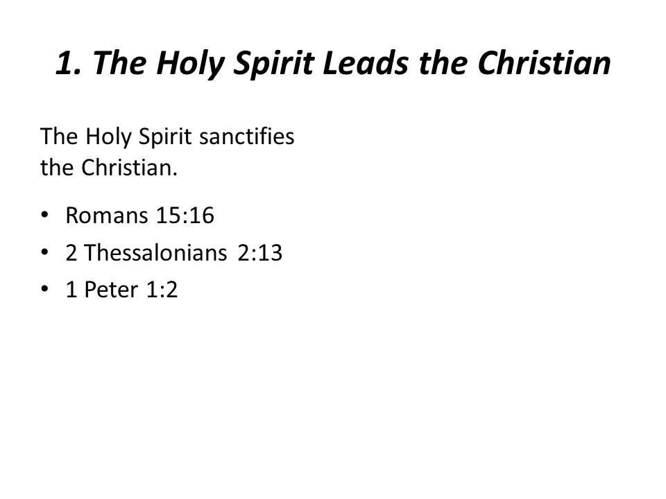 1. The Holy Spirit Leads the Christian The Holy Spirit sanctifies the Christian.
