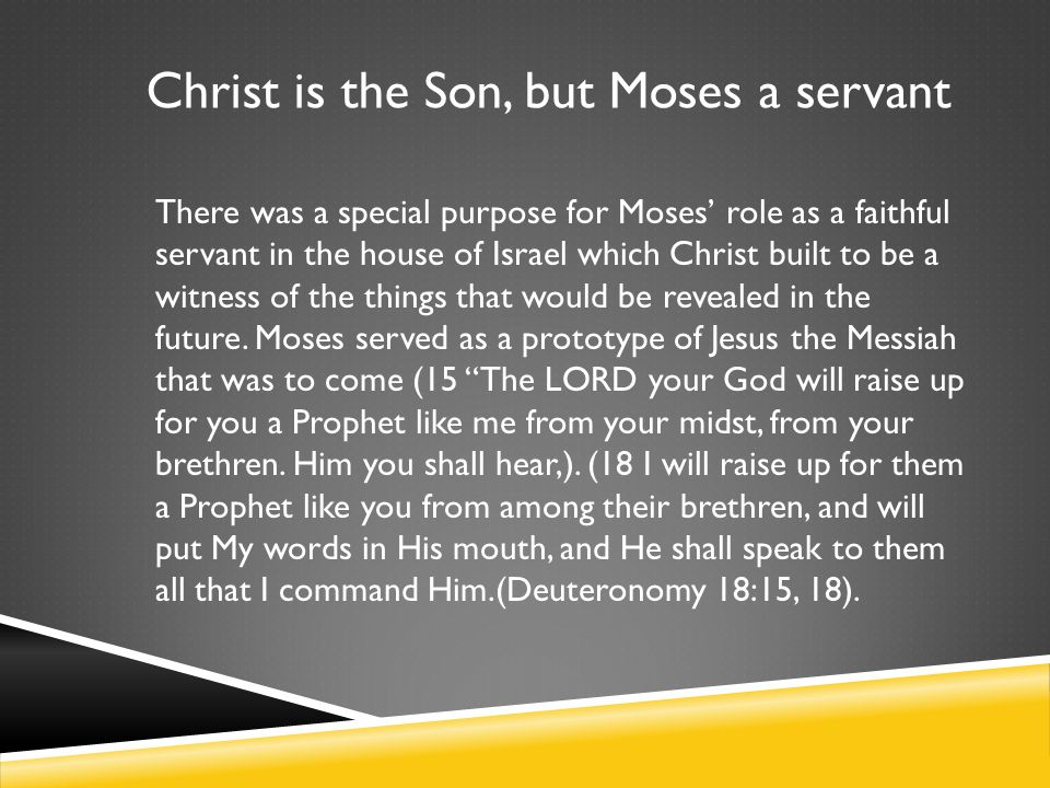 There was a special purpose for Moses' role as a faithful servant in the house of Israel which Christ built to be a witness of the things that would be revealed in the future.