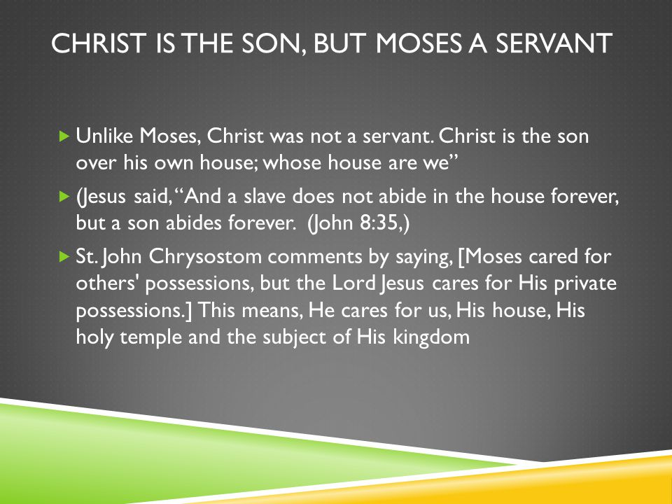 CHRIST IS THE SON, BUT MOSES A SERVANT  Unlike Moses, Christ was not a servant.