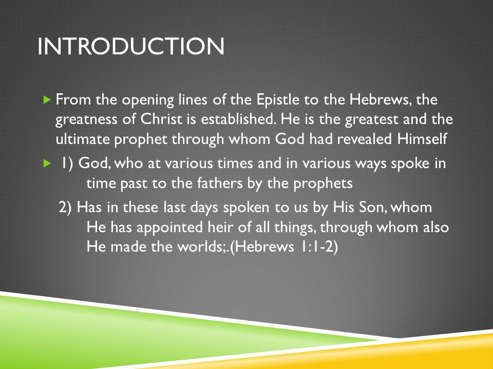 INTRODUCTION  From the opening lines of the Epistle to the Hebrews, the greatness of Christ is established.