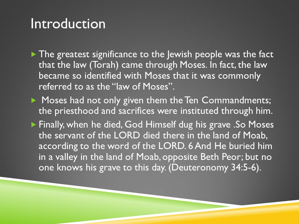 The greatest significance to the Jewish people was the fact that the law (Torah) came through Moses.