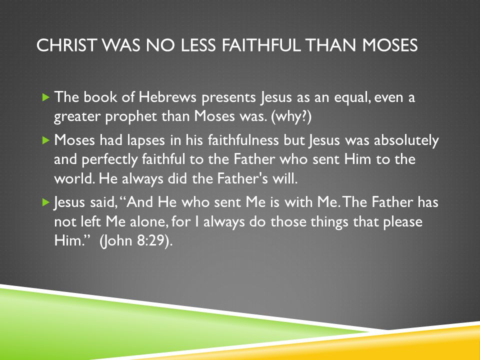 CHRIST WAS NO LESS FAITHFUL THAN MOSES  The book of Hebrews presents Jesus as an equal, even a greater prophet than Moses was.