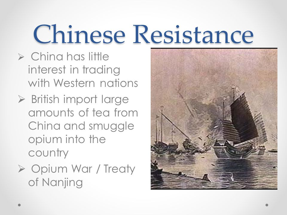 Chinese Resistance  China has little interest in trading with Western nations  British import large amounts of tea from China and smuggle opium into