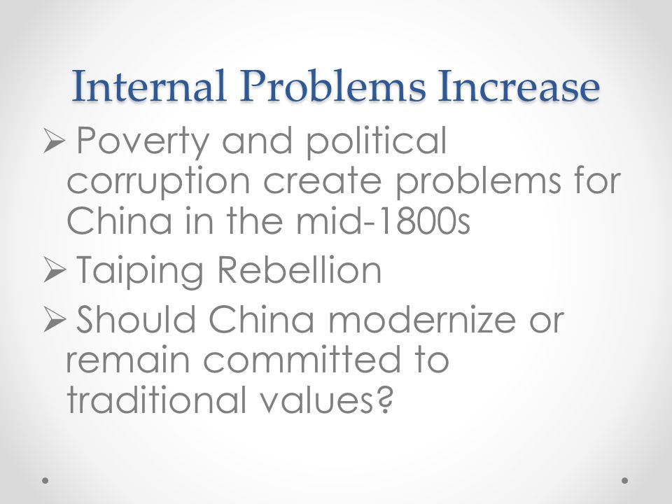 Internal Problems Increase  Poverty and political corruption create problems for China in the mid-1800s  Taiping Rebellion  Should China modernize