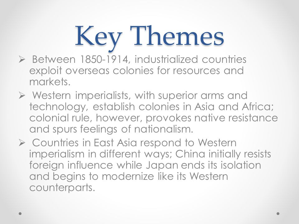Key Themes  Between 1850-1914, industrialized countries exploit overseas colonies for resources and markets.  Western imperialists, with superior ar