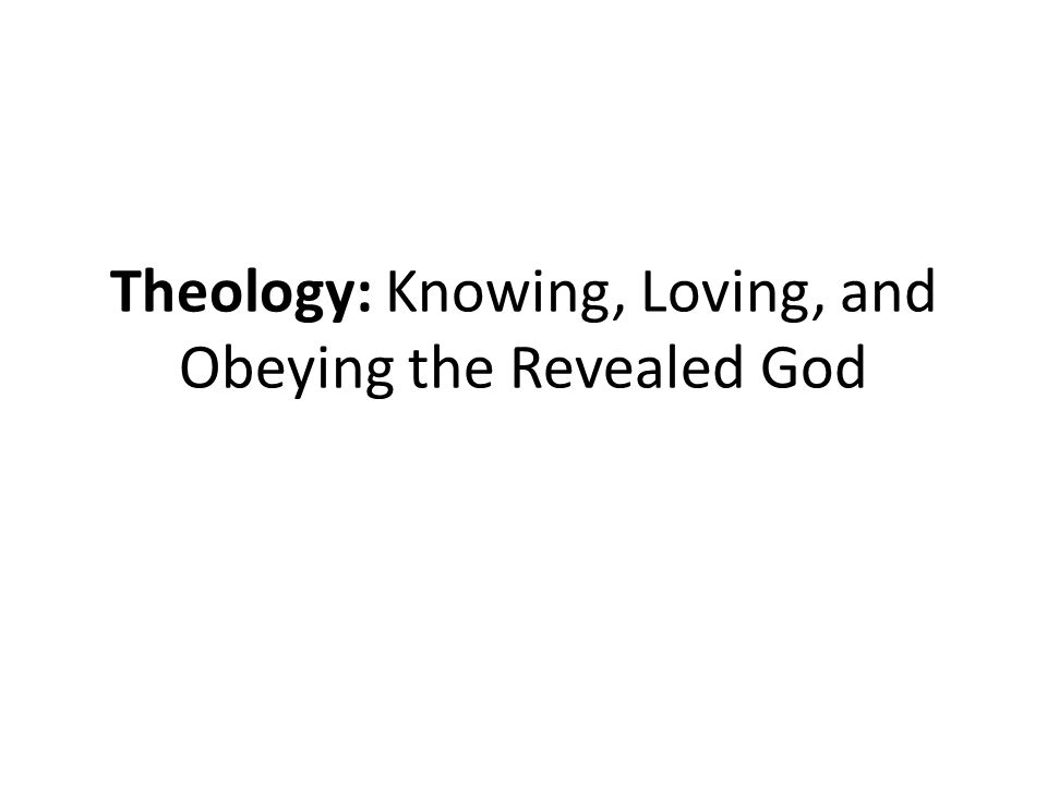Theology: Knowing, Loving, and Obeying the Revealed God