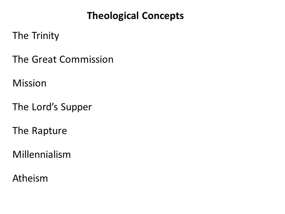 Theological Concepts The Trinity The Great Commission Mission The Lord's Supper The Rapture Millennialism Atheism