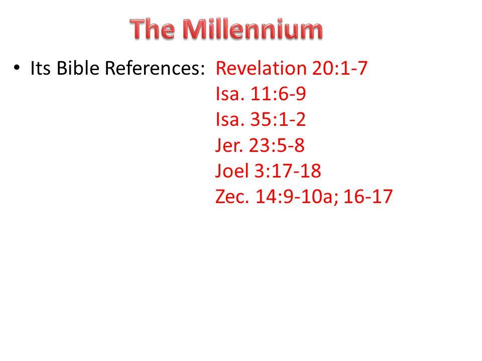 Its Bible References: Revelation 20:1-7 Isa. 11:6-9 Isa.