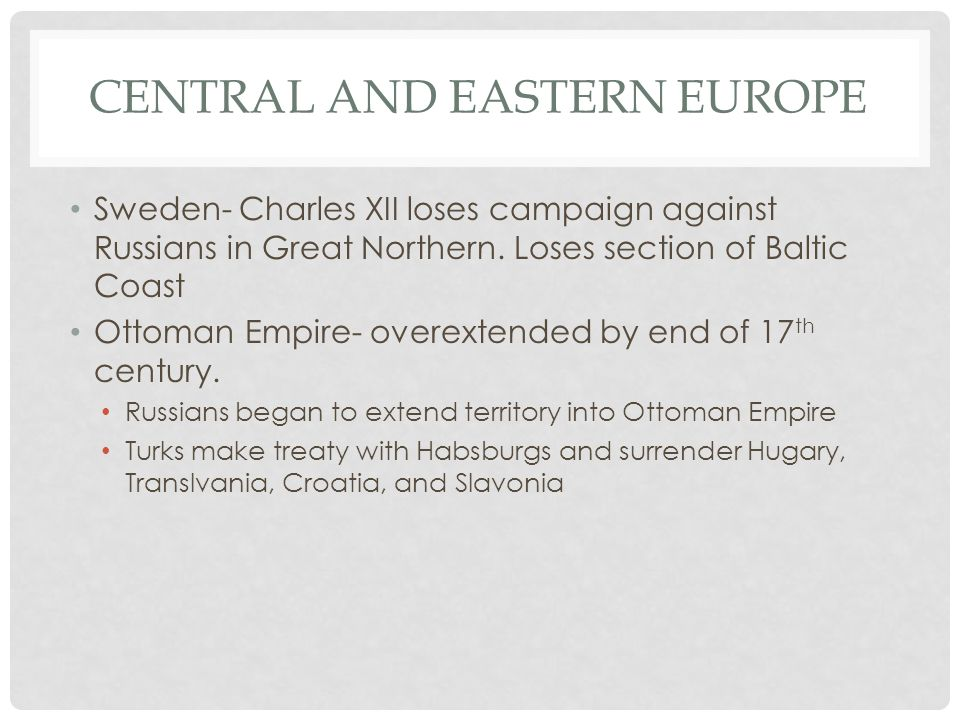 CENTRAL AND EASTERN EUROPE Sweden- Charles XII loses campaign against Russians in Great Northern.