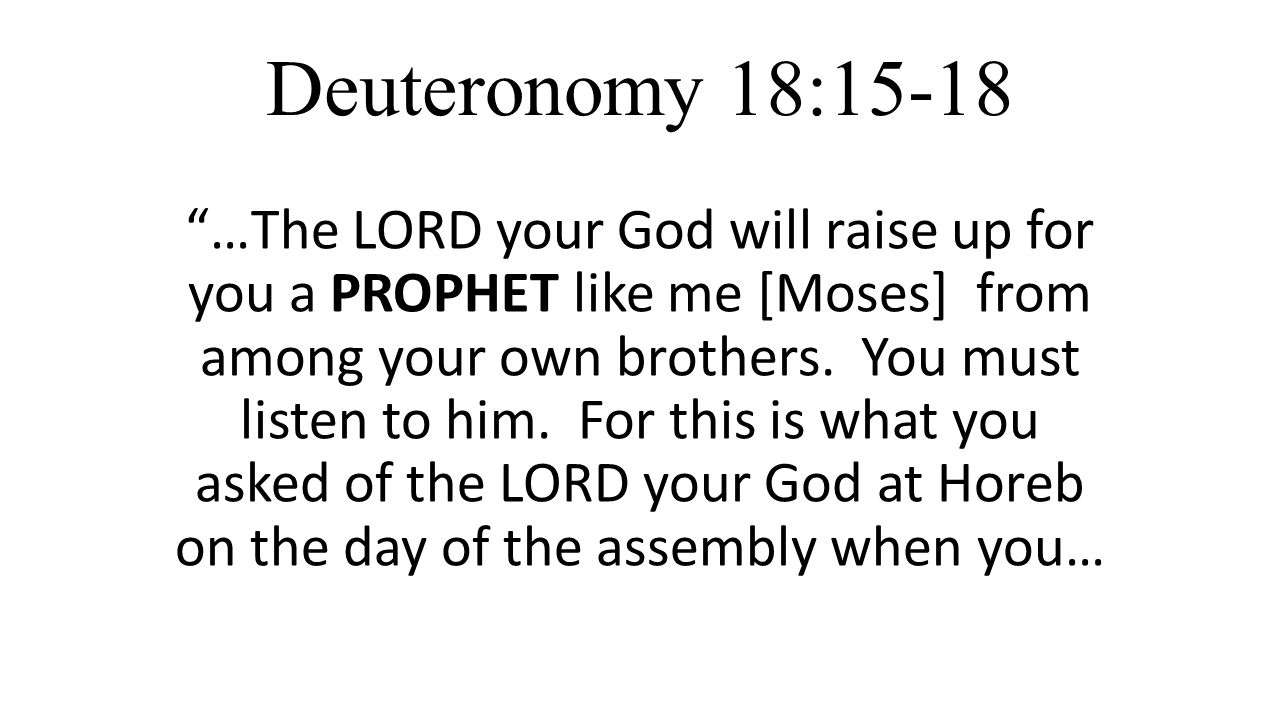 Deuteronomy 18:15-18 …The LORD your God will raise up for you a PROPHET like me [Moses] from among your own brothers.