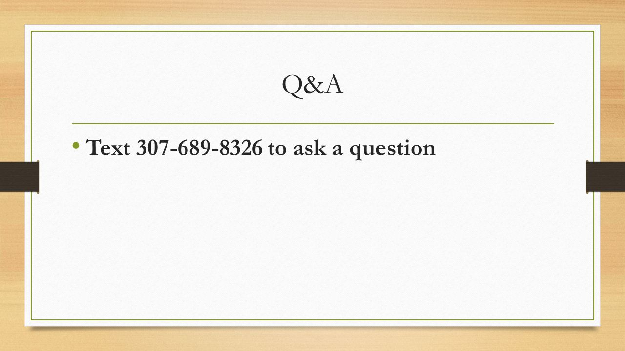 Q&A Text 307-689-8326 to ask a question