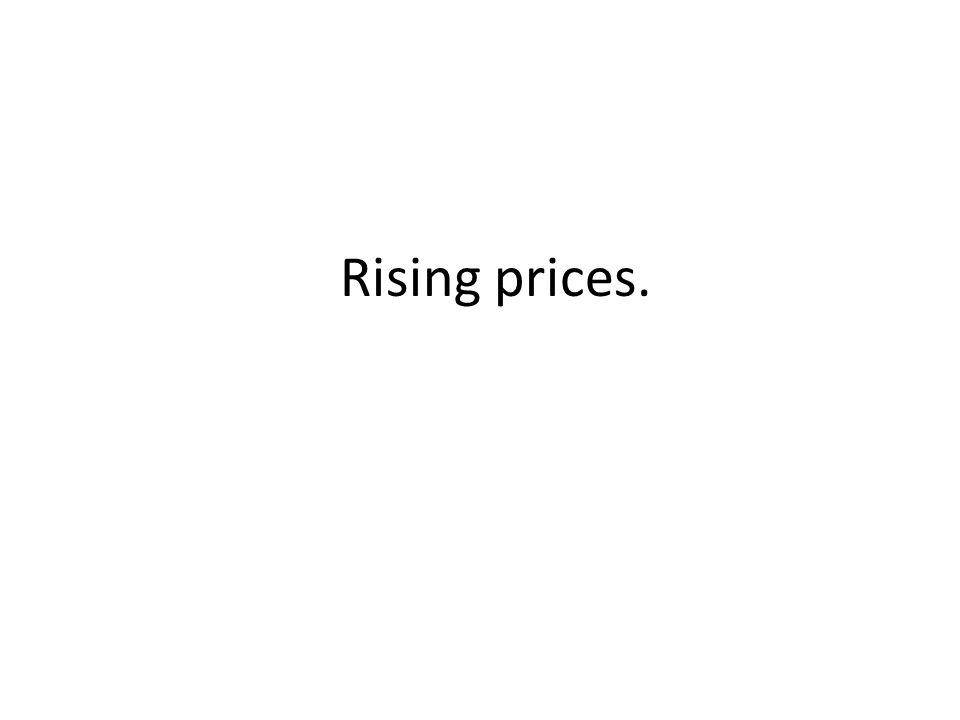 Rising prices.