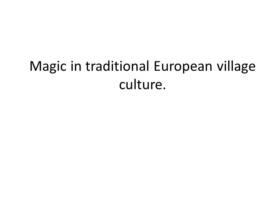 Magic in traditional European village culture.