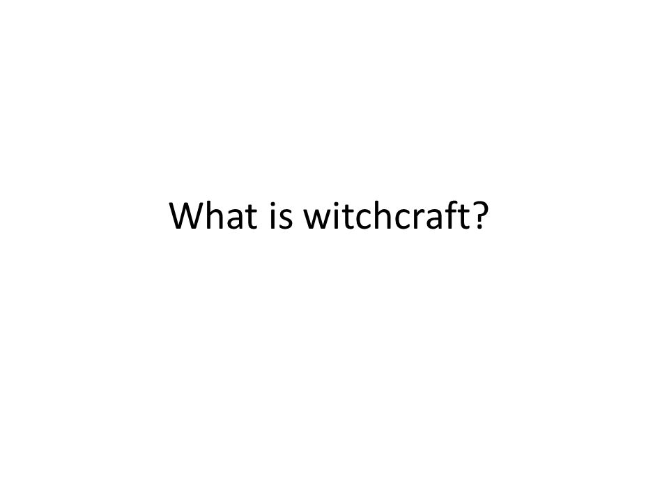 What is witchcraft?