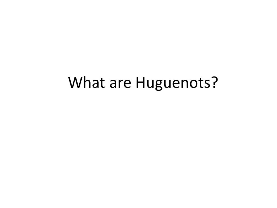 What are Huguenots?