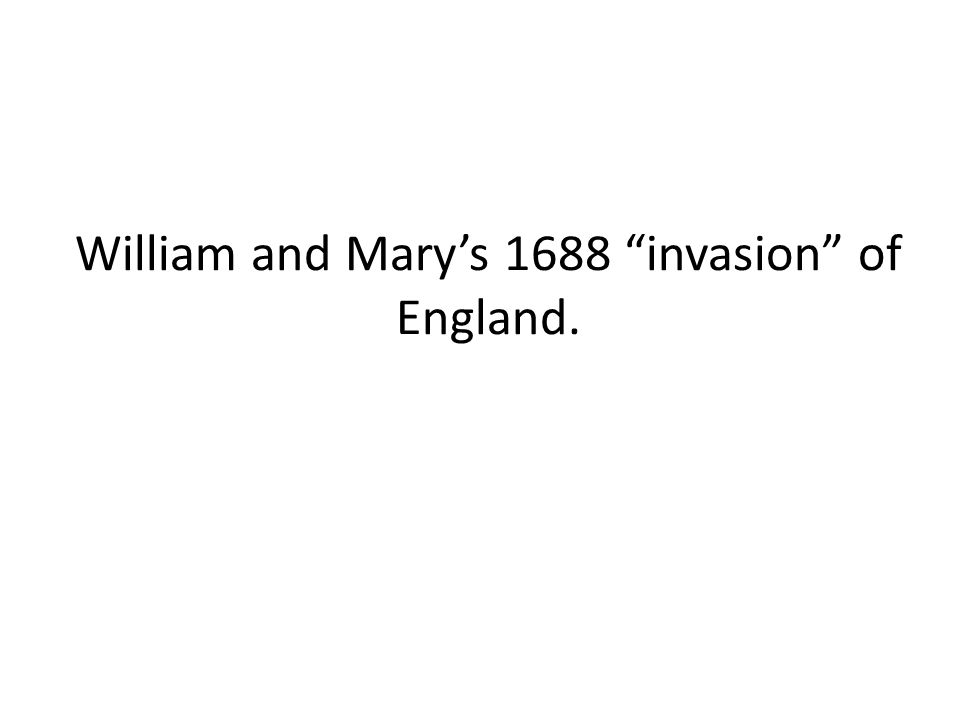William and Mary's 1688 invasion of England.