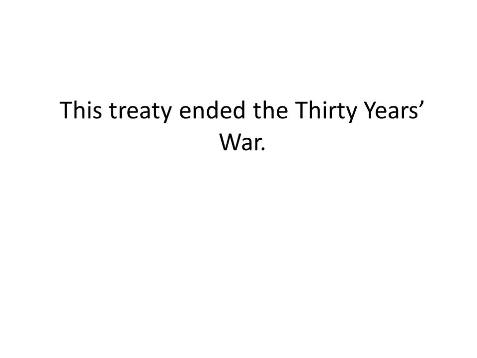This treaty ended the Thirty Years' War.