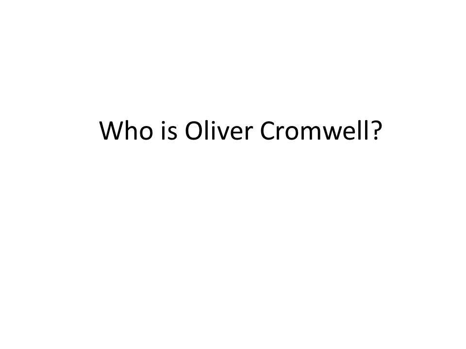 Who is Oliver Cromwell?
