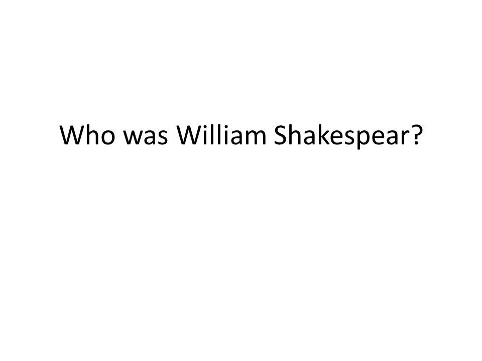 Who was William Shakespear?