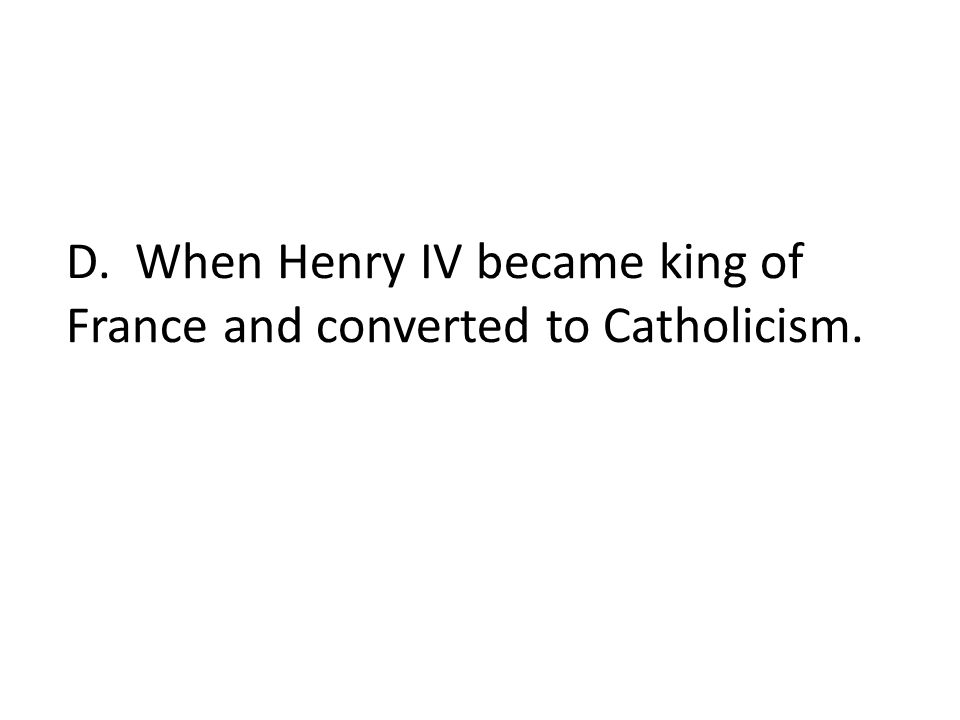 D. When Henry IV became king of France and converted to Catholicism.