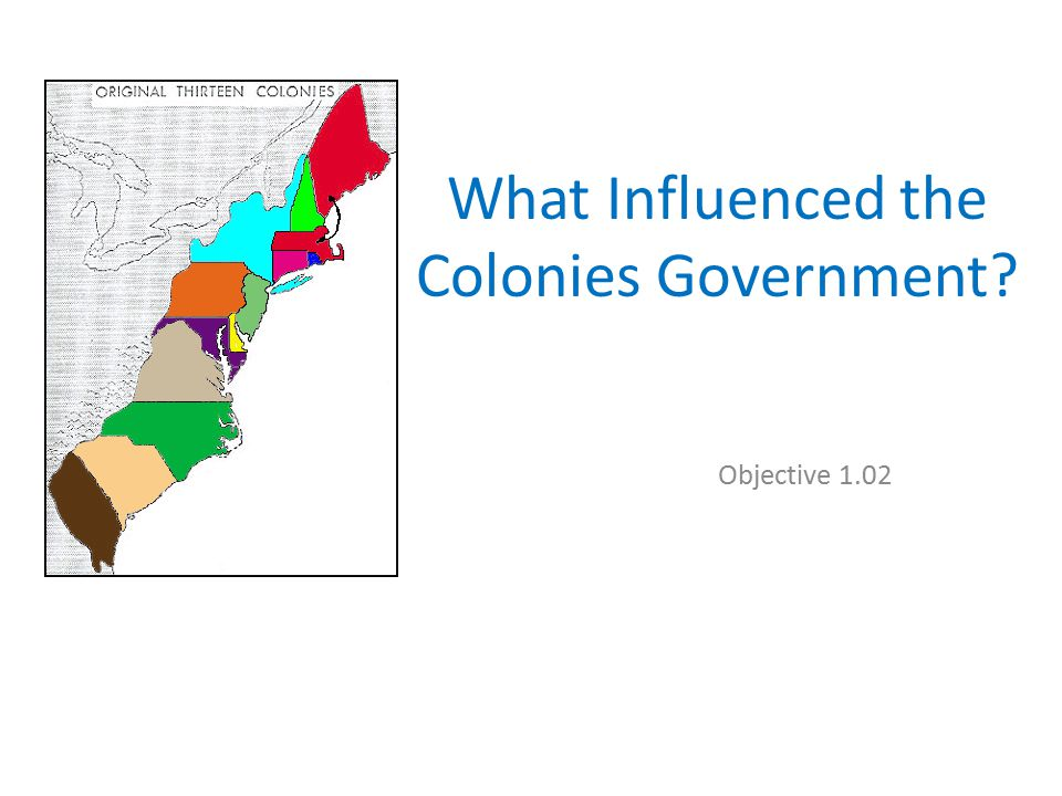 What Influenced the Colonies Government? Objective 1.02