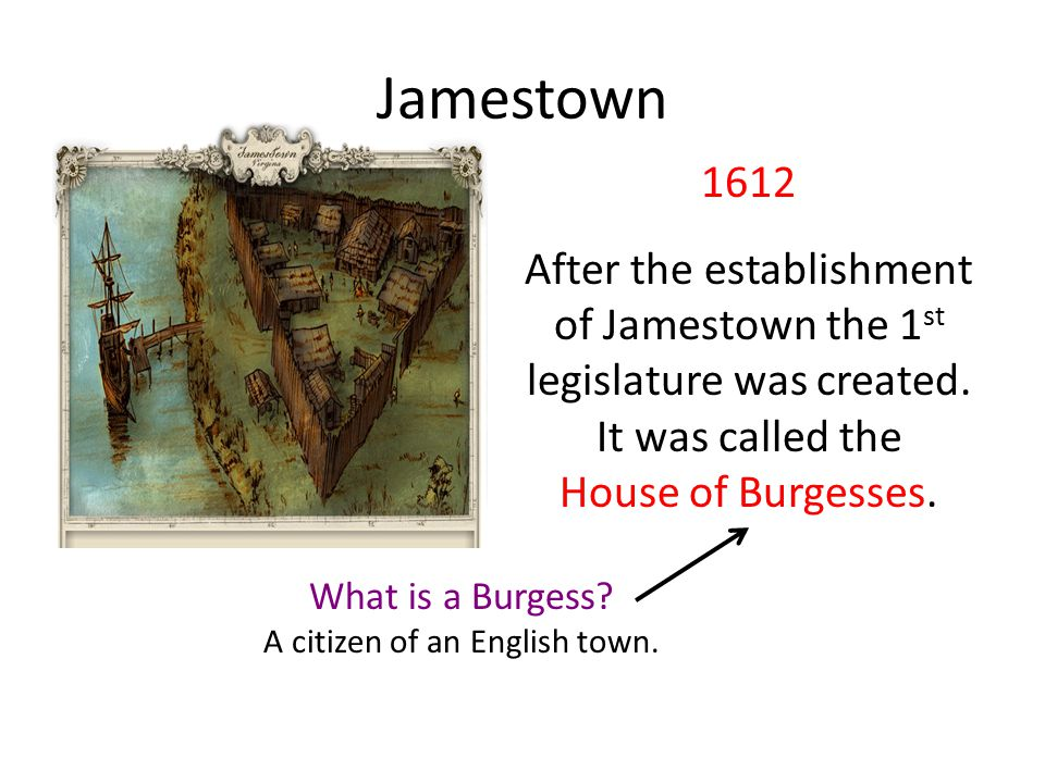Jamestown 1612 After the establishment of Jamestown the 1 st legislature was created.