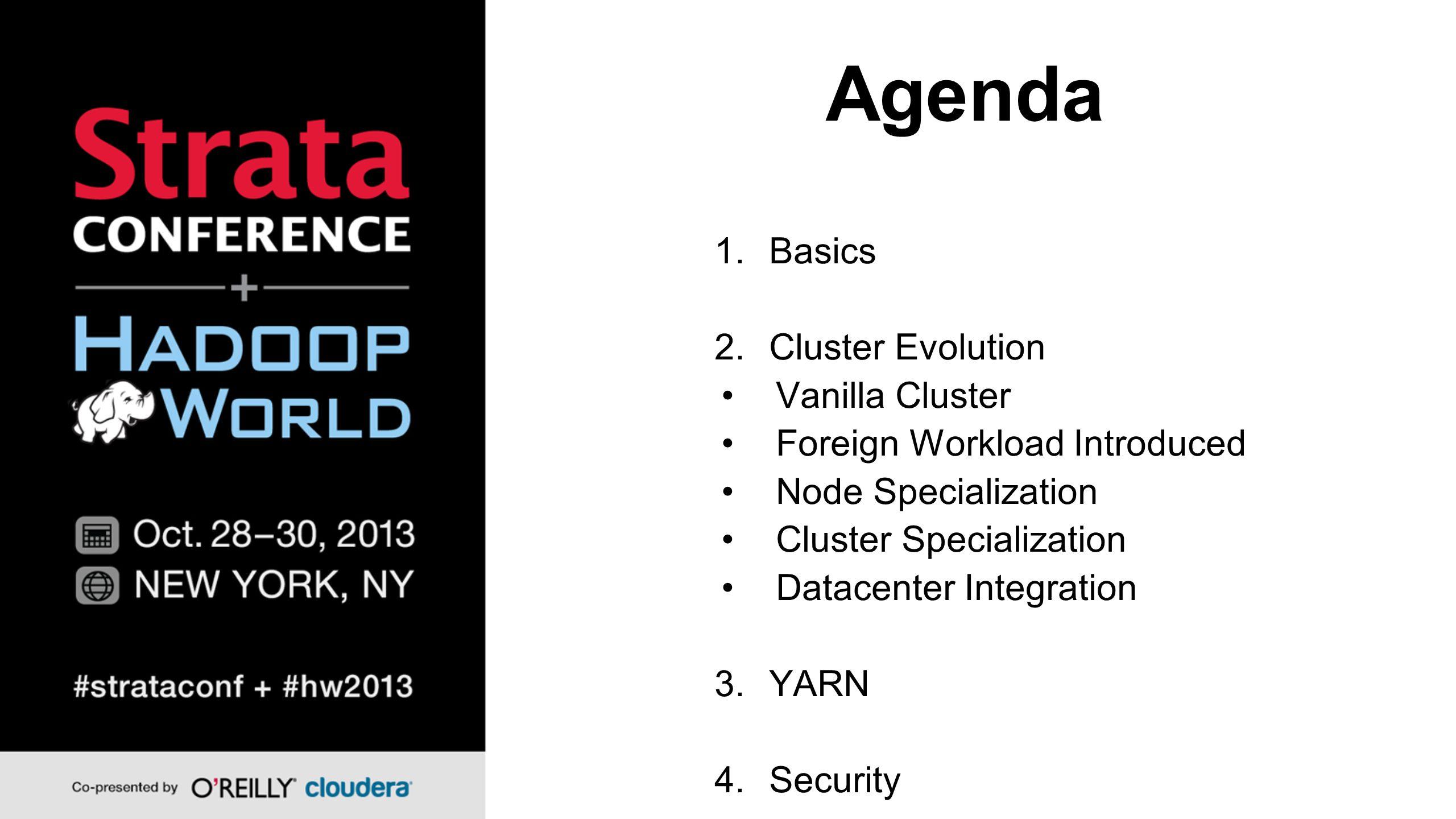 Agenda 1.Basics 2.Cluster Evolution Vanilla Cluster Foreign Workload Introduced Node Specialization Cluster Specialization Datacenter Integration 3.YARN 4.Security