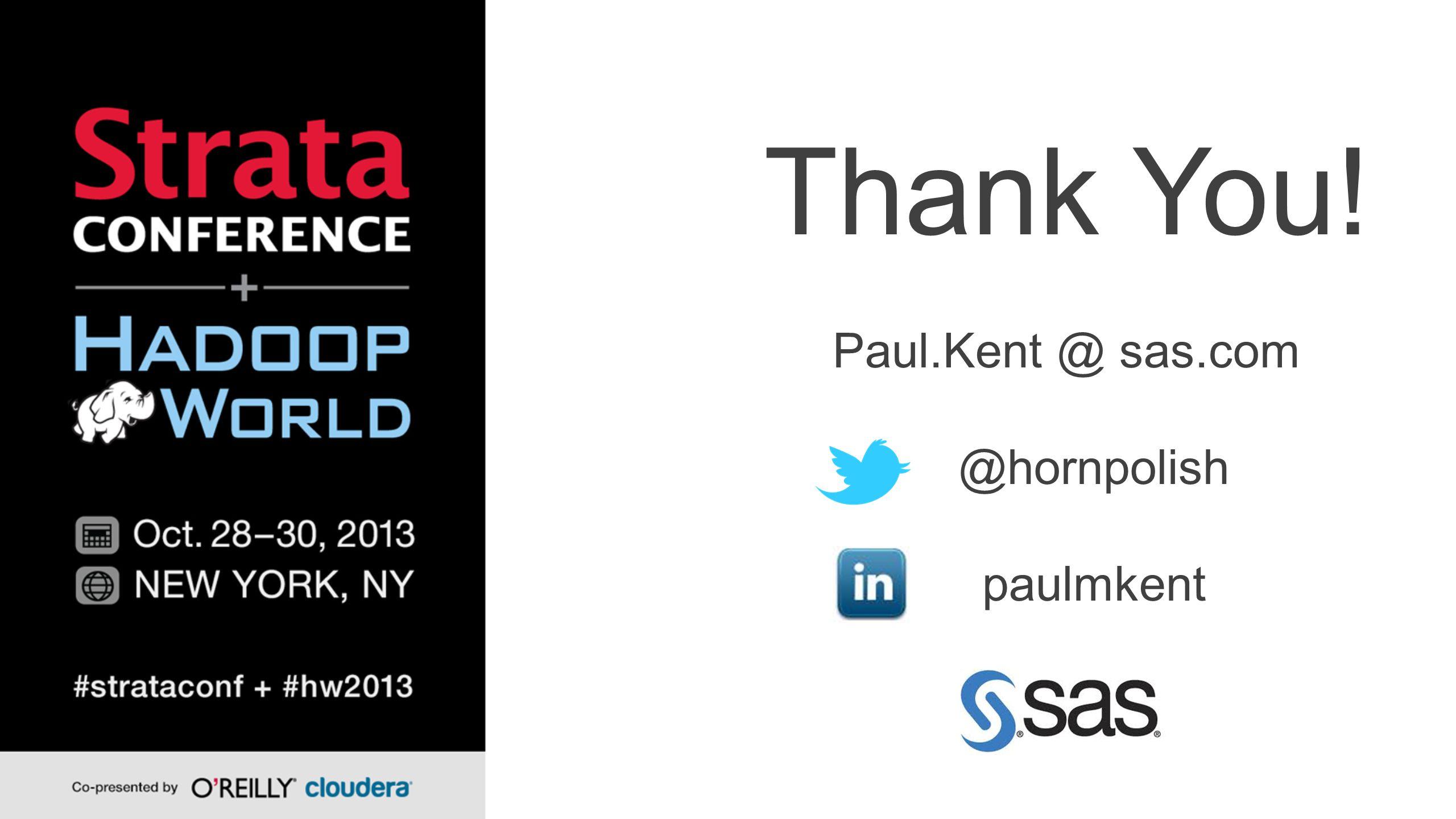 Thank You! Paul.Kent @ sas.com @hornpolish paulmkent