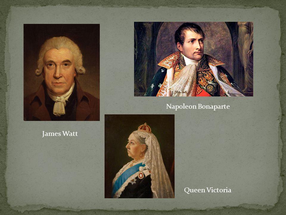 James Watt Napoleon Bonaparte Queen Victoria