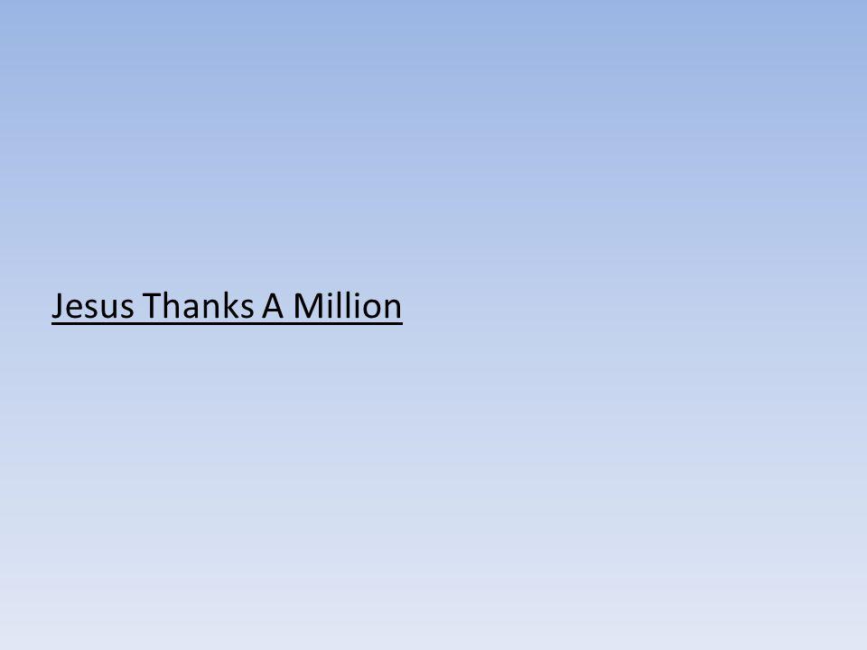 Jesus Thanks A Million